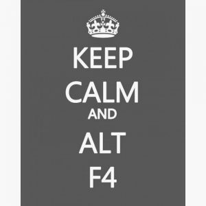 ALT f4 Keep Calm